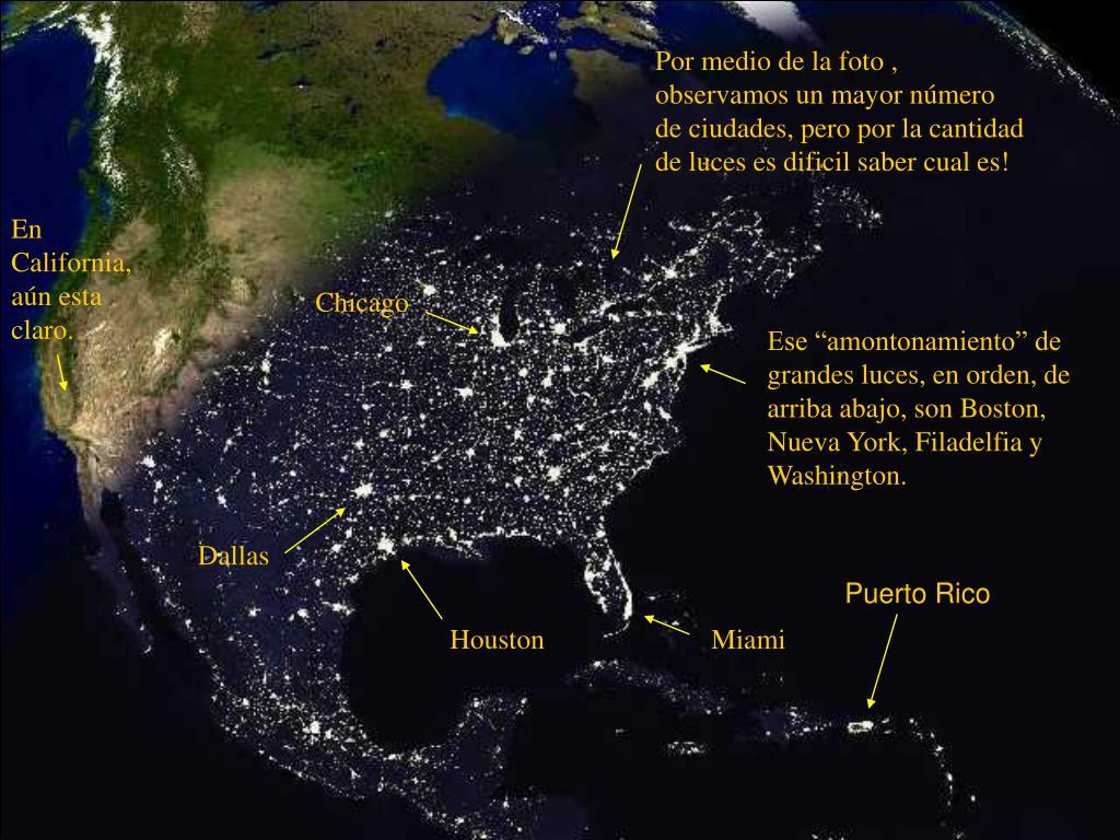 Por medio de la foto , observamos un mayor número de ciudades, pero por la cantidad de luces es dificil saber cual es!