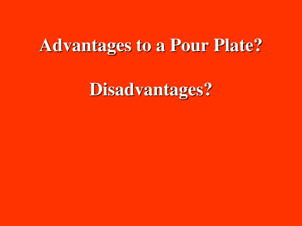 Advantages to a Pour Plate?