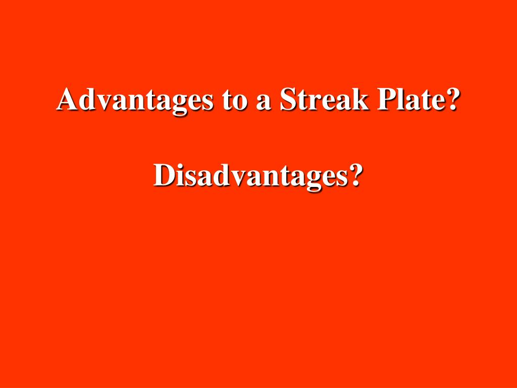 Advantages to a Streak Plate?