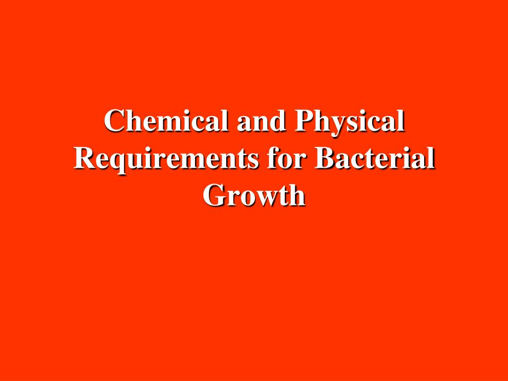 Chemical and Physical Requirements for Bacterial Growth