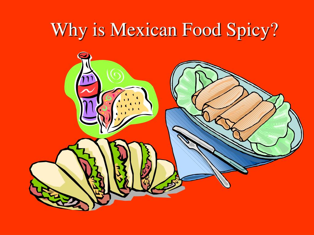 Why is Mexican Food Spicy?