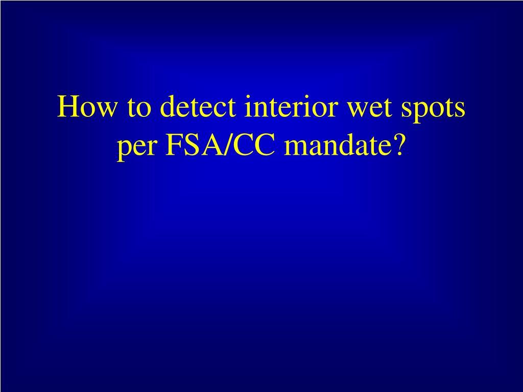How to detect interior wet spots per FSA/CC mandate?