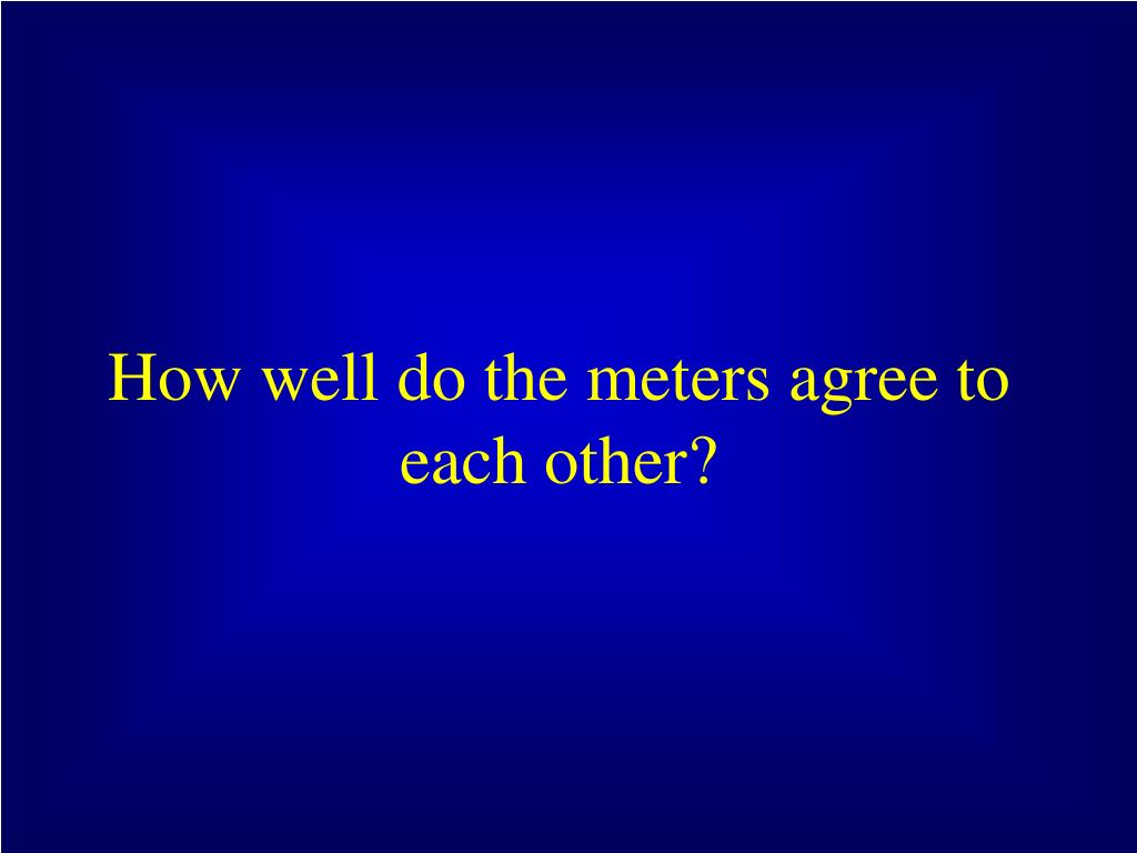 How well do the meters agree to each other?
