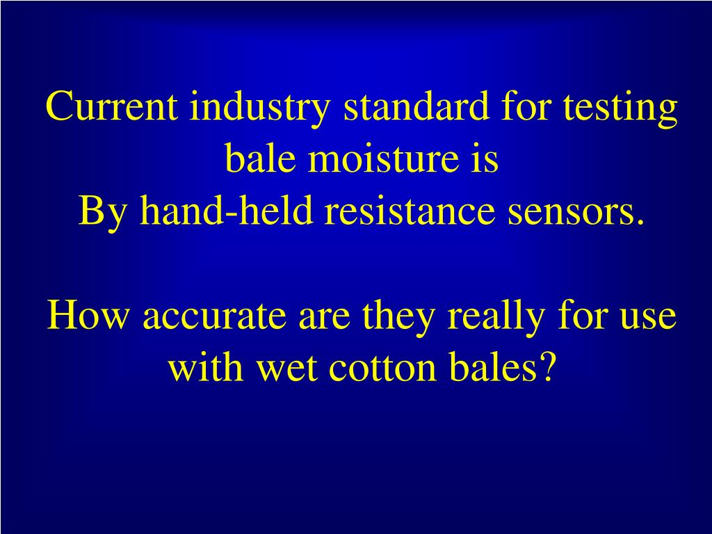 Current industry standard for testing  bale moisture is