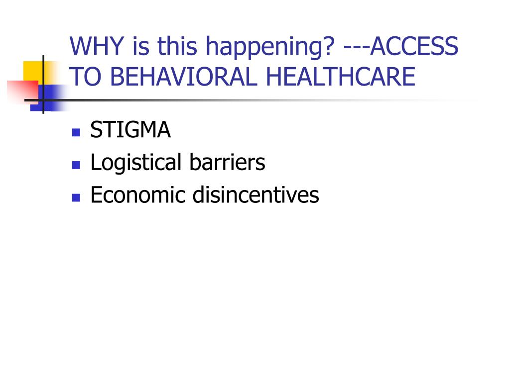WHY is this happening? ---ACCESS TO BEHAVIORAL HEALTHCARE