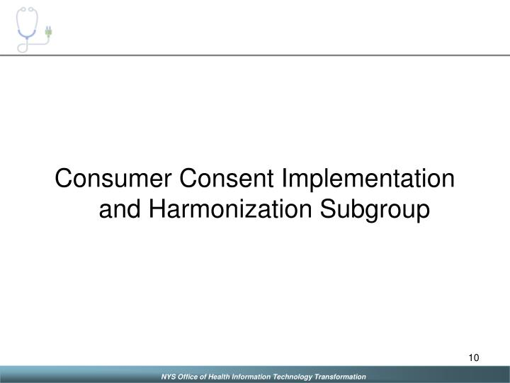 Consumer Consent Implementation and Harmonization Subgroup