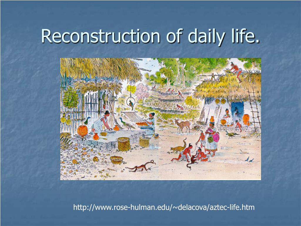 Reconstruction of daily life.