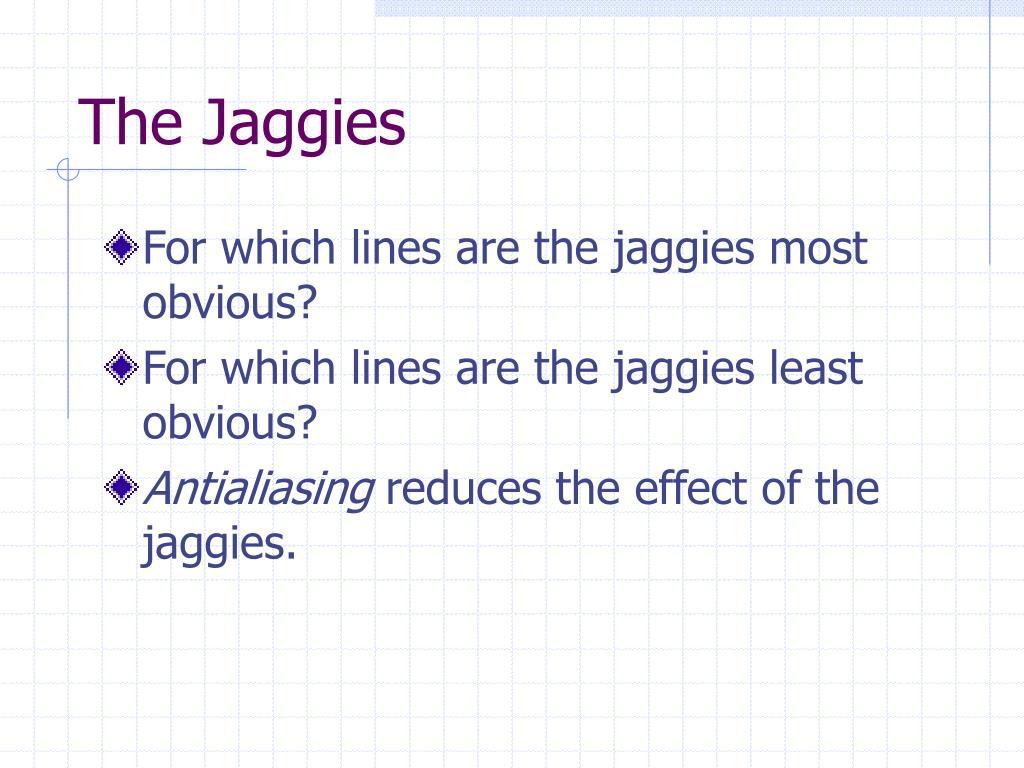 The Jaggies