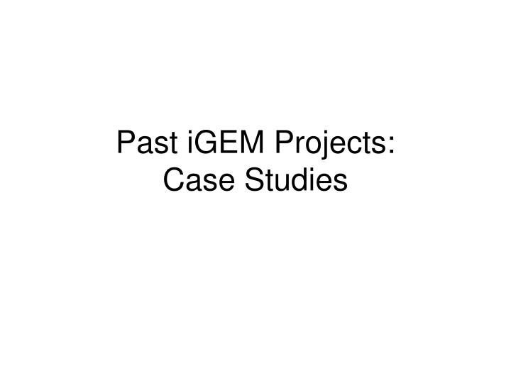 Past igem projects case studies