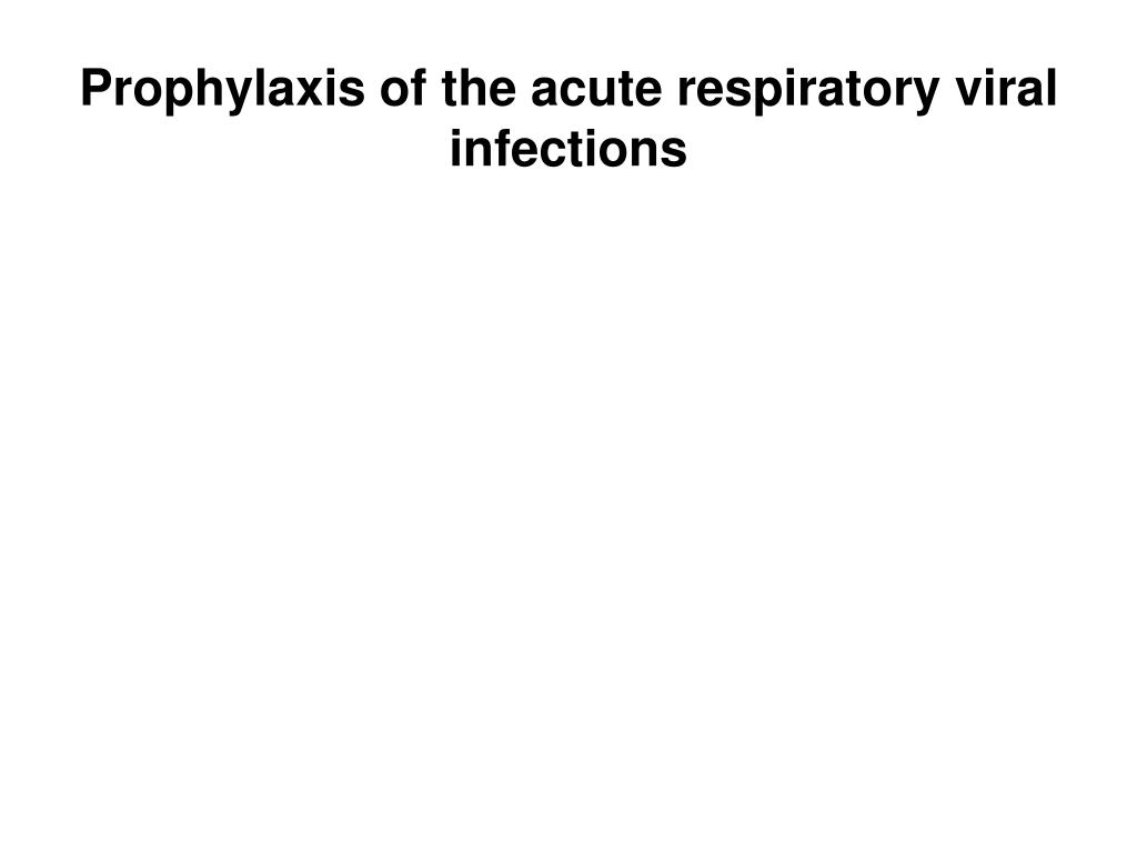 Prophylaxis of the acute respiratory viral infections