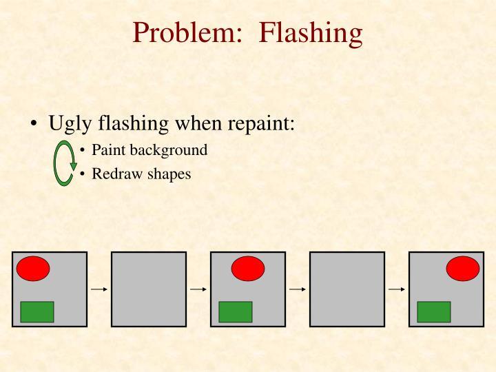 Problem:  Flashing