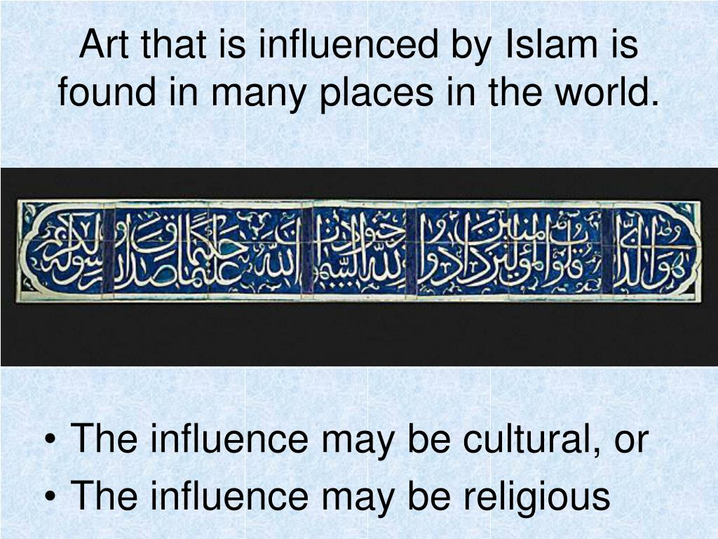 Art that is influenced by Islam is found in many places in the world.