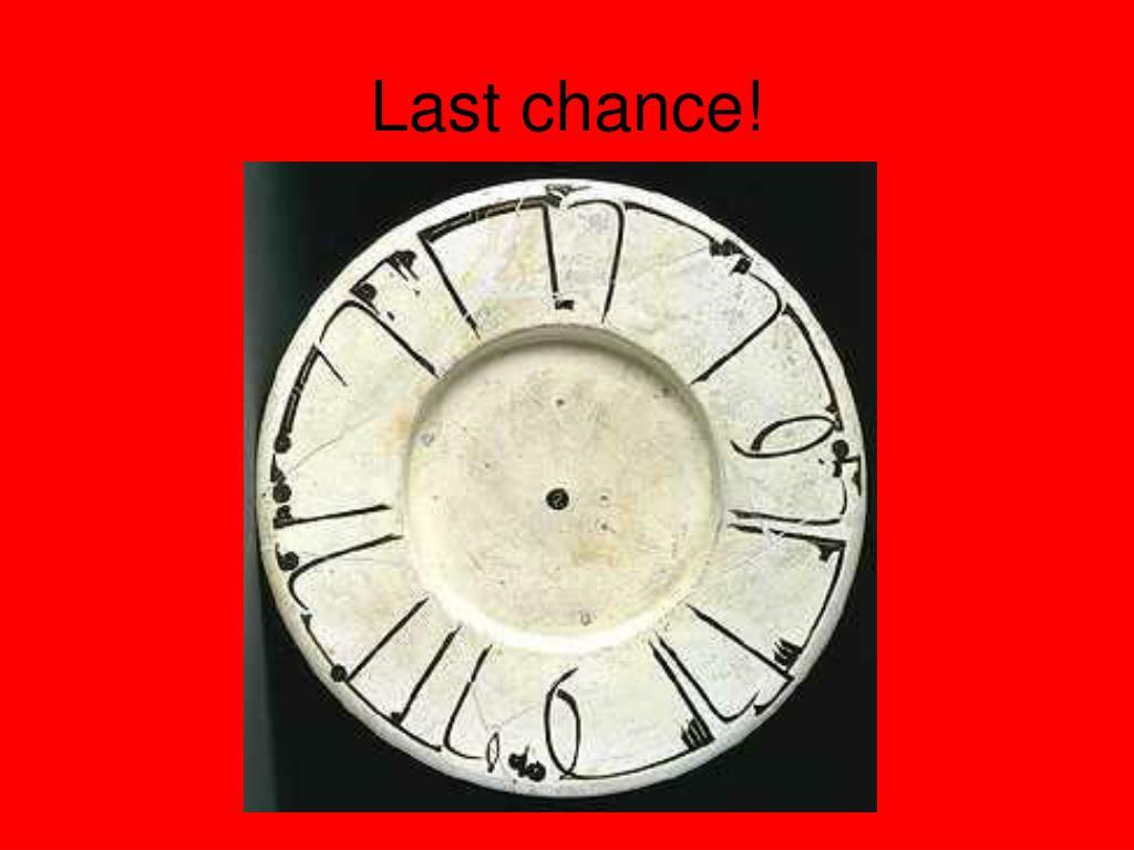 Last chance!