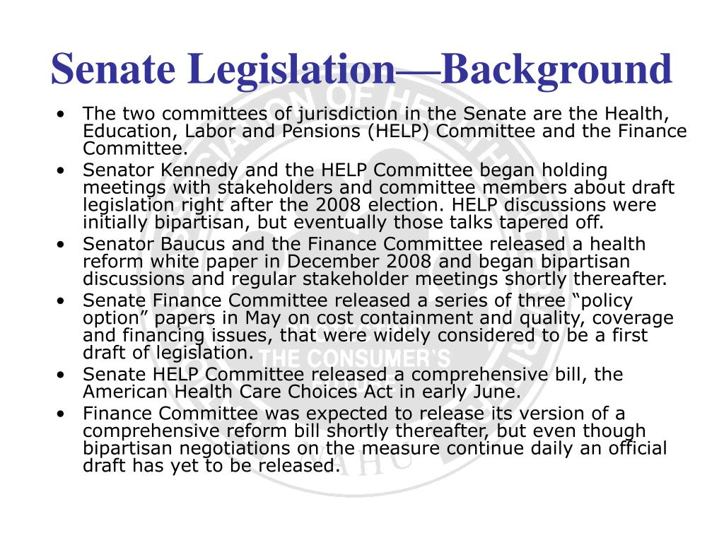 The two committees of jurisdiction in the Senate are the Health, Education, Labor and Pensions (HELP) Committee and the Finance Committee.