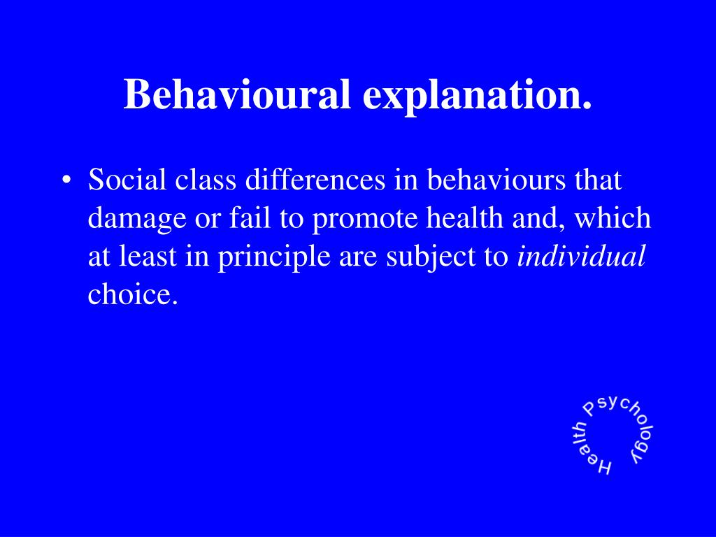 Behavioural explanation.