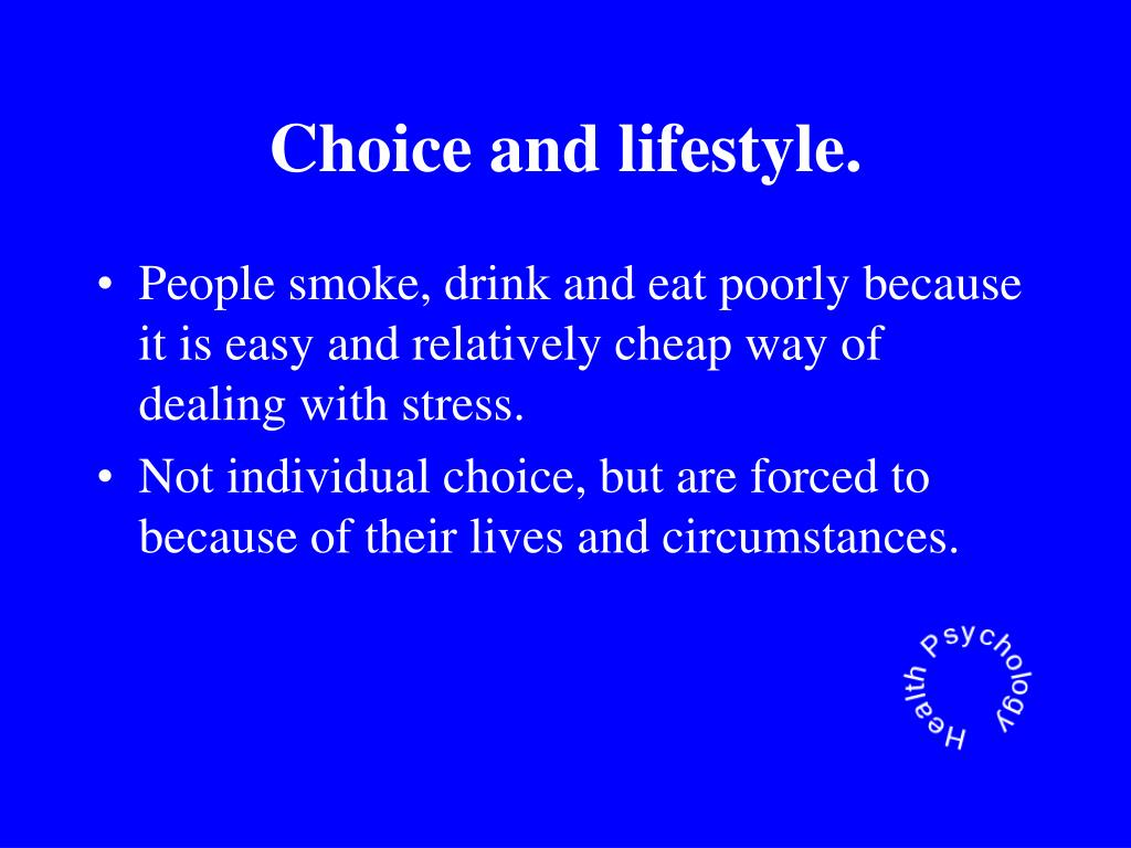 Choice and lifestyle.