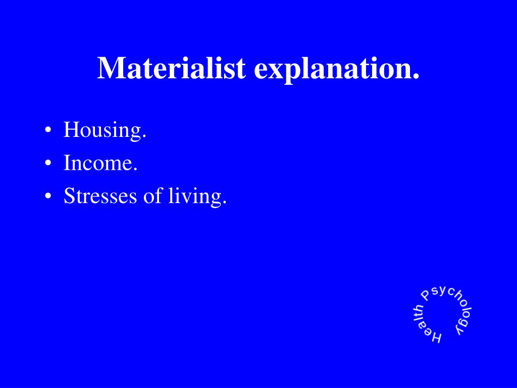 Materialist explanation.