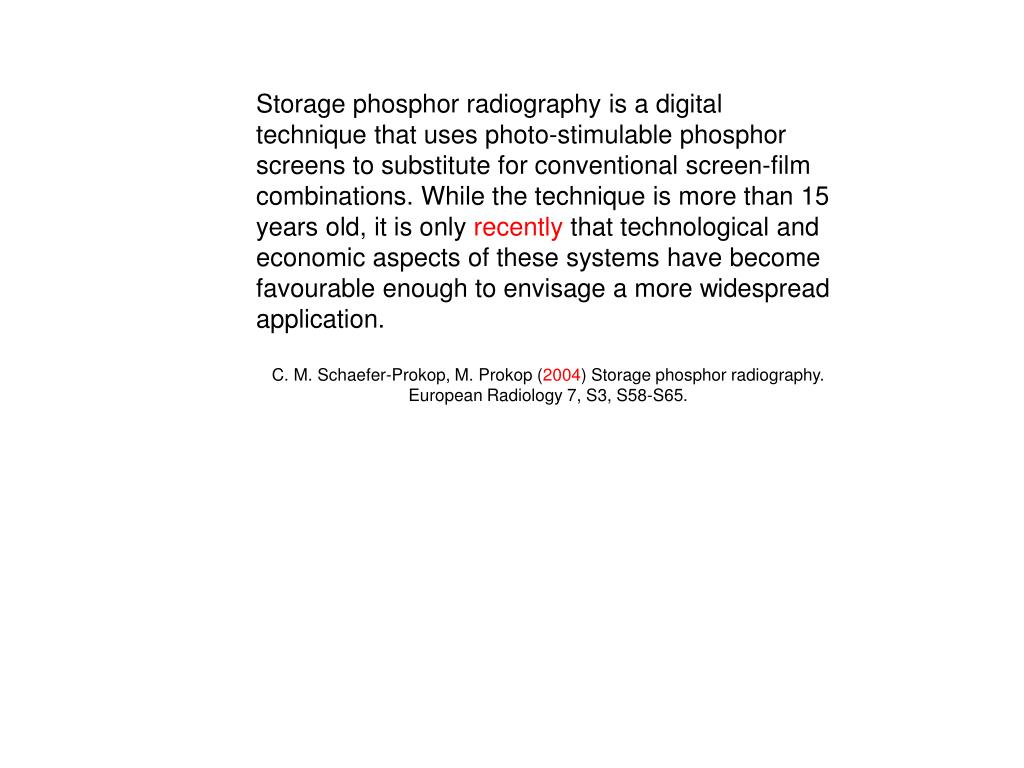 Storage phosphor radiography is a digital technique that uses photo-stimulable phosphor screens to substitute for conventional screen-film combinations. While the technique is more than 15 years old, it is only
