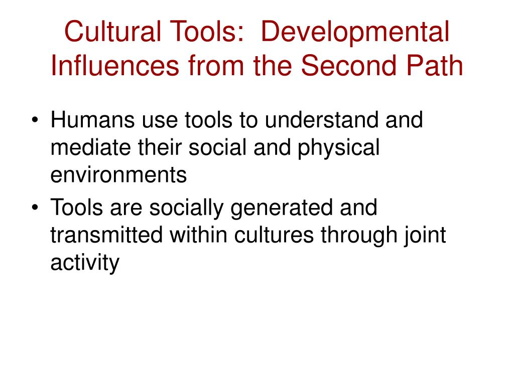 Cultural Tools:  Developmental Influences from the Second Path