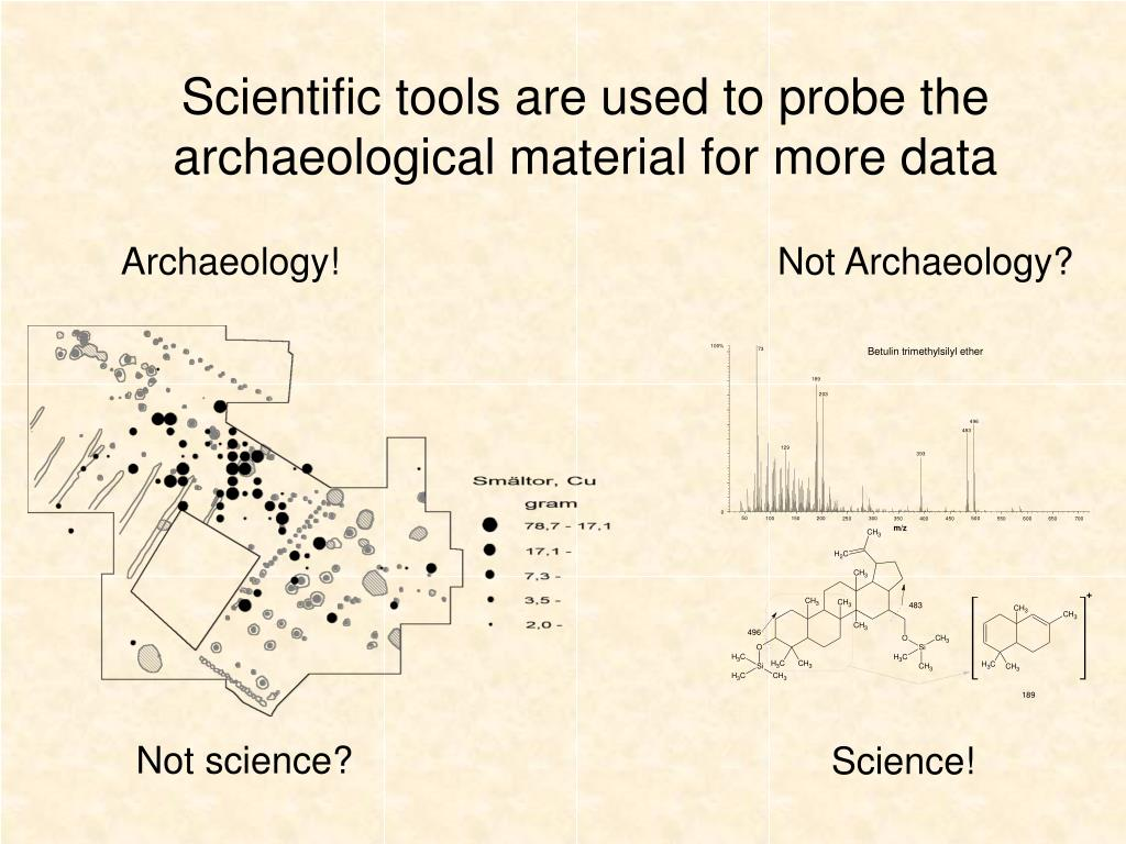 Scientific tools are used to probe the archaeological material for more data