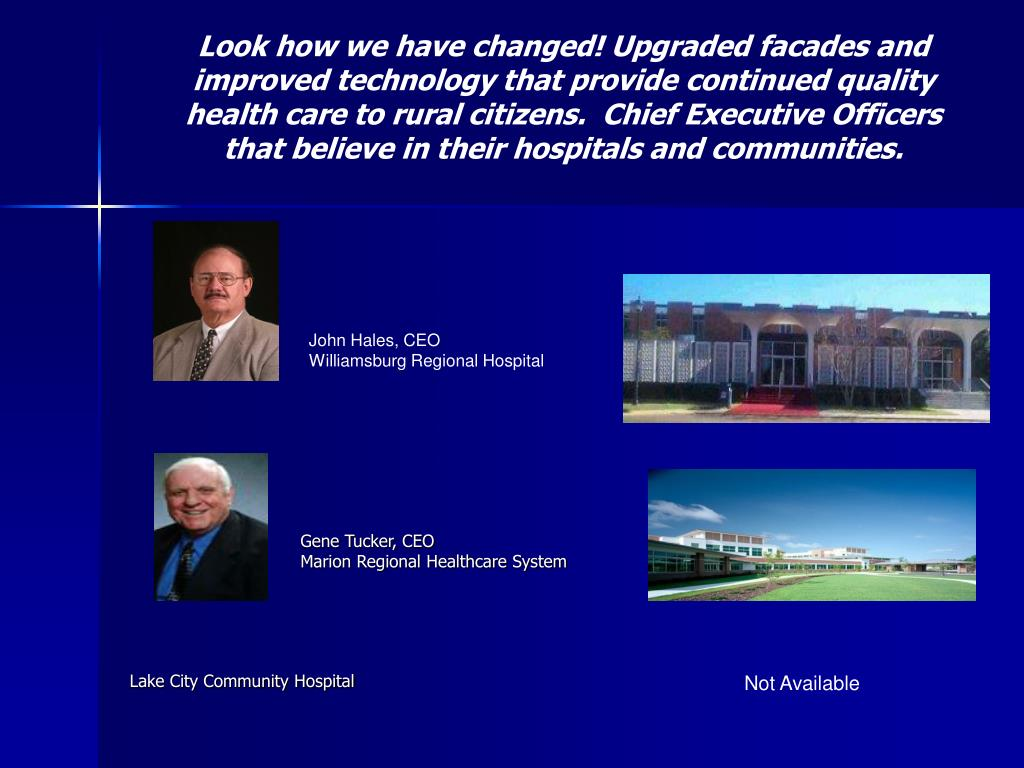 Look how we have changed! Upgraded facades and improved technology that provide continued quality health care to rural citizens.  Chief Executive Officers that believe in their hospitals and communities.