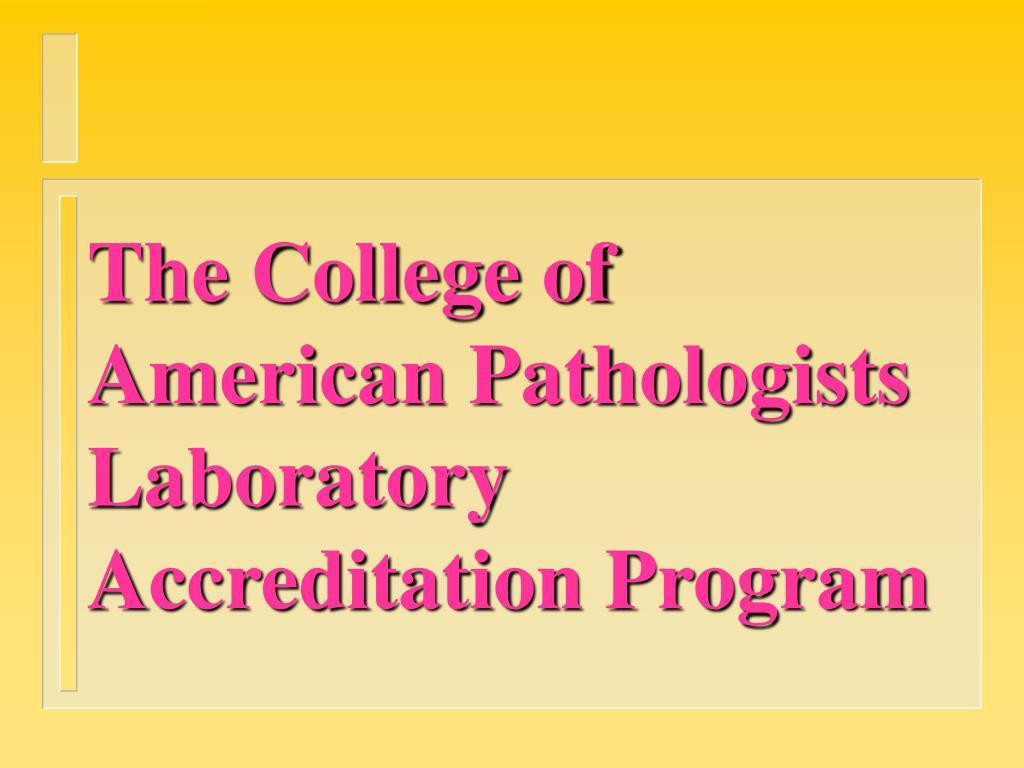 The College of American Pathologists Laboratory Accreditation Program