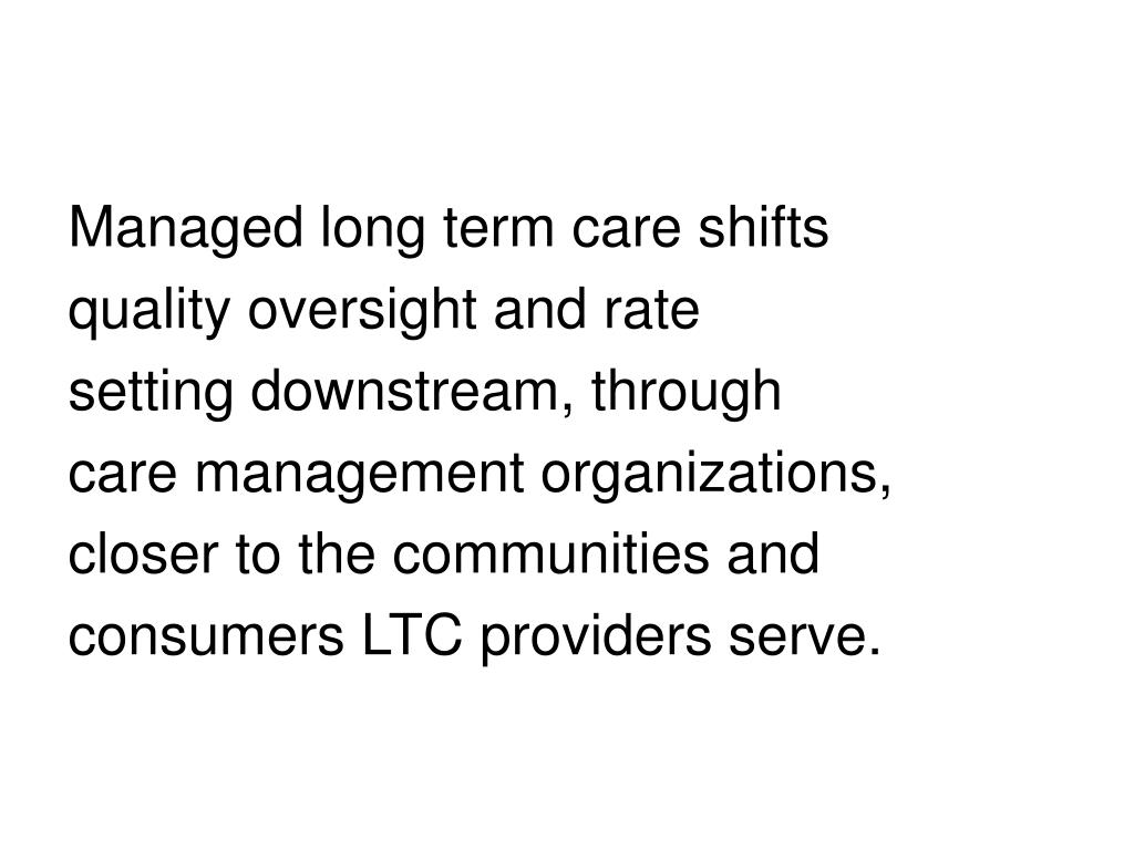 Managed long term care shifts