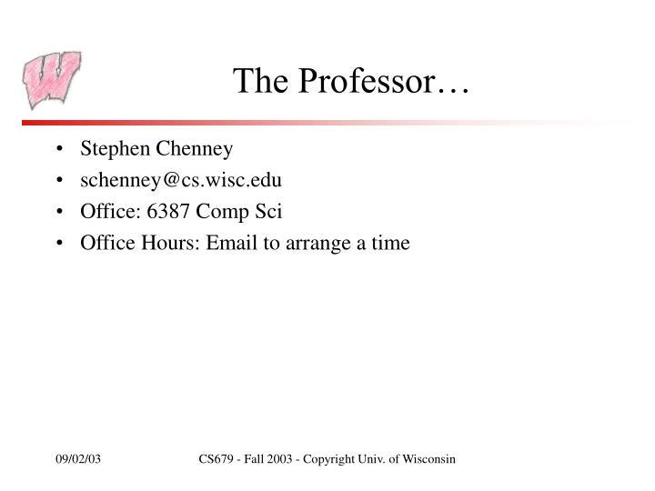 The Professor…