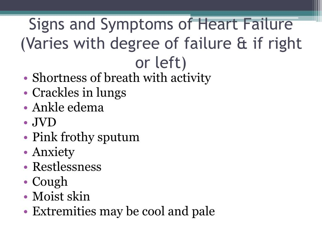 Signs and Symptoms of Heart Failure (Varies with degree of failure & if right or left)