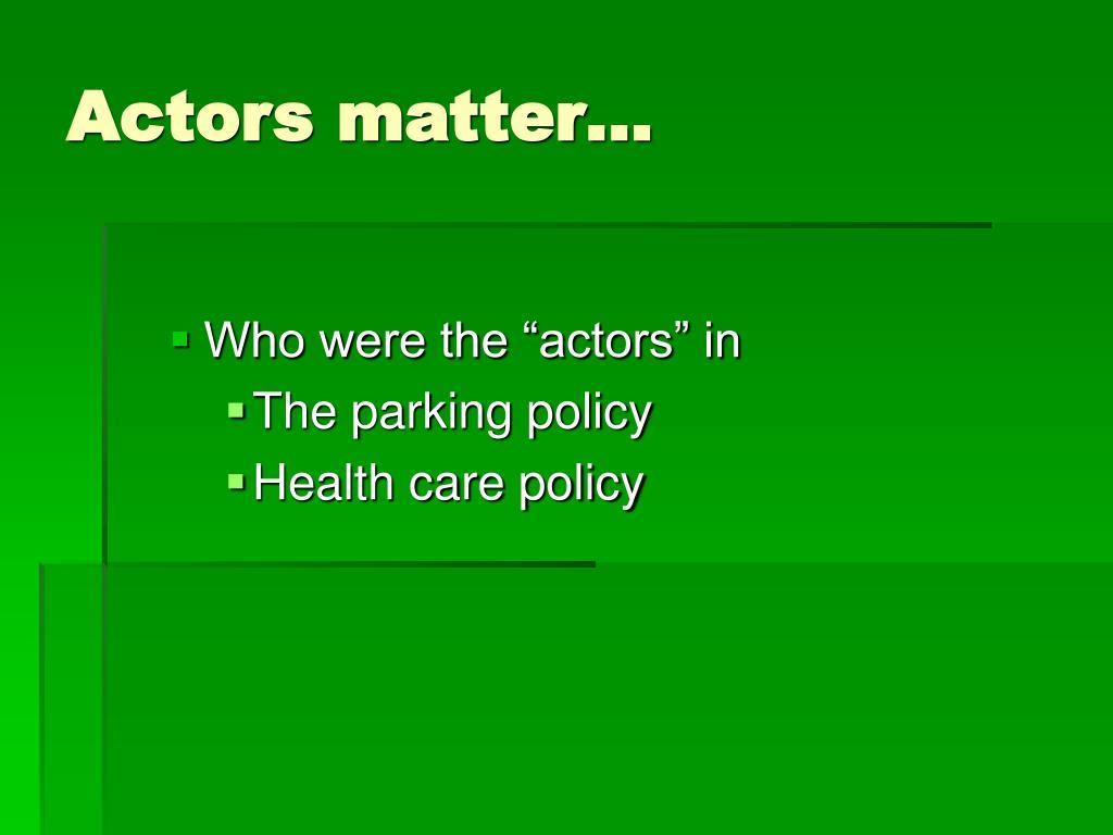 Actors matter…