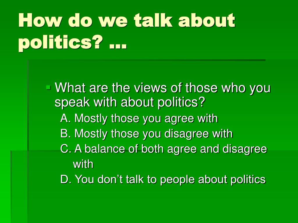 How do we talk about politics? …