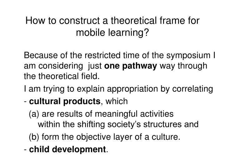 How to construct a theoretical frame for mobile learning