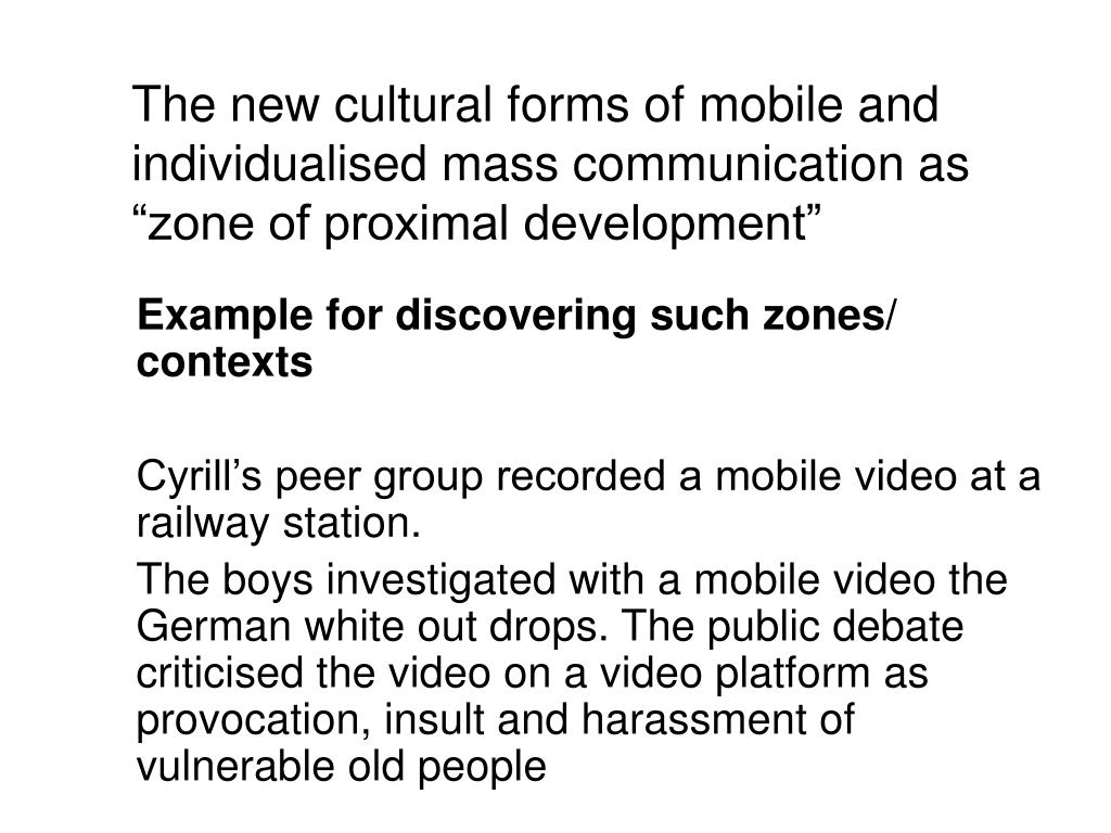 "The new cultural forms of mobile and individualised mass communication as ""zone of proximal development"""