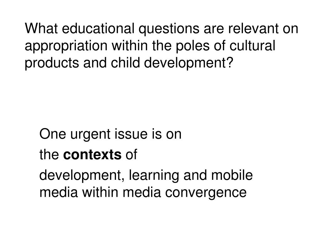 What educational questions are relevant on appropriation within the poles of cultural products and child development?