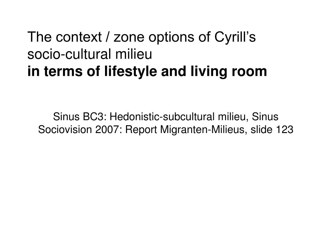 The context / zone options of Cyrill's socio-cultural milieu