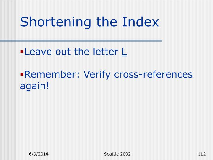 Shortening the Index