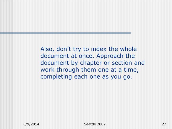 Also, don't try to index the whole document at once. Approach the document by chapter or section and work through them one at a time, completing each one as you go.