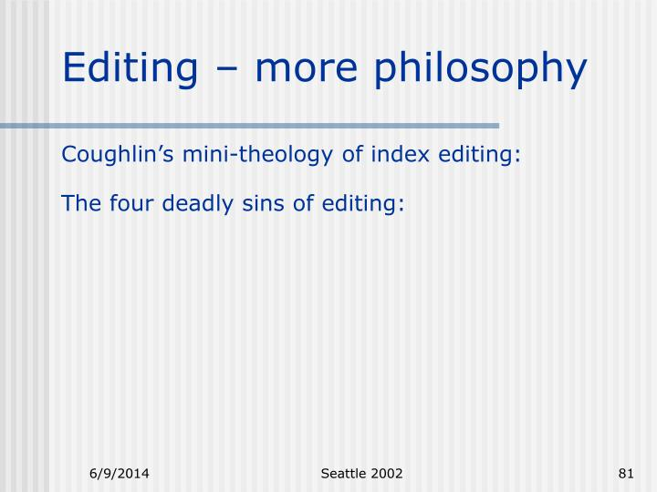 Editing – more philosophy