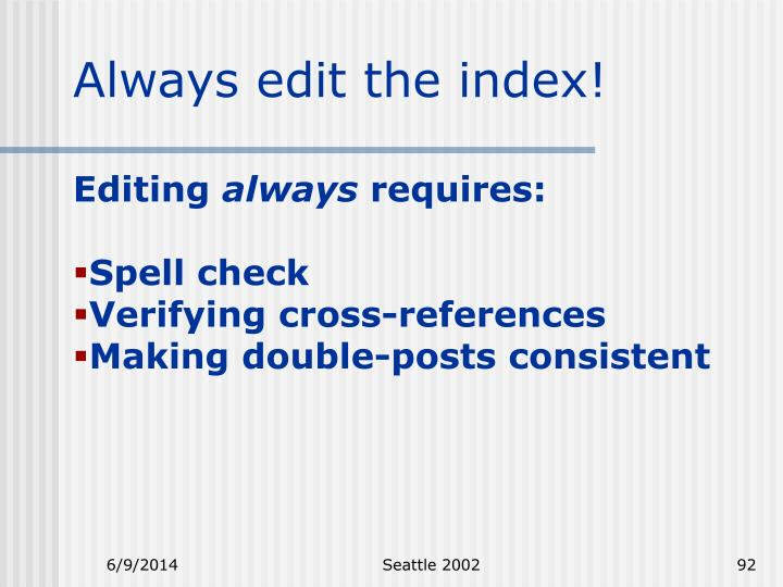 Always edit the index!