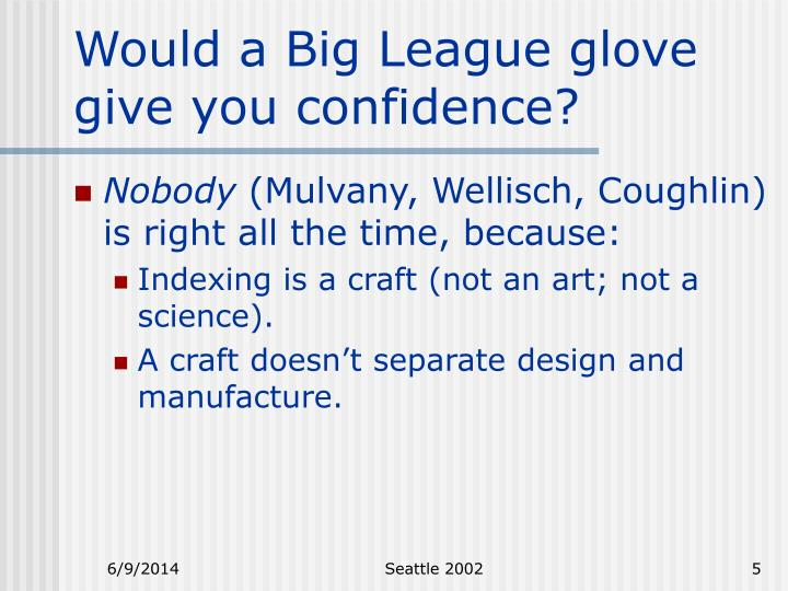 Would a Big League glove give you confidence?