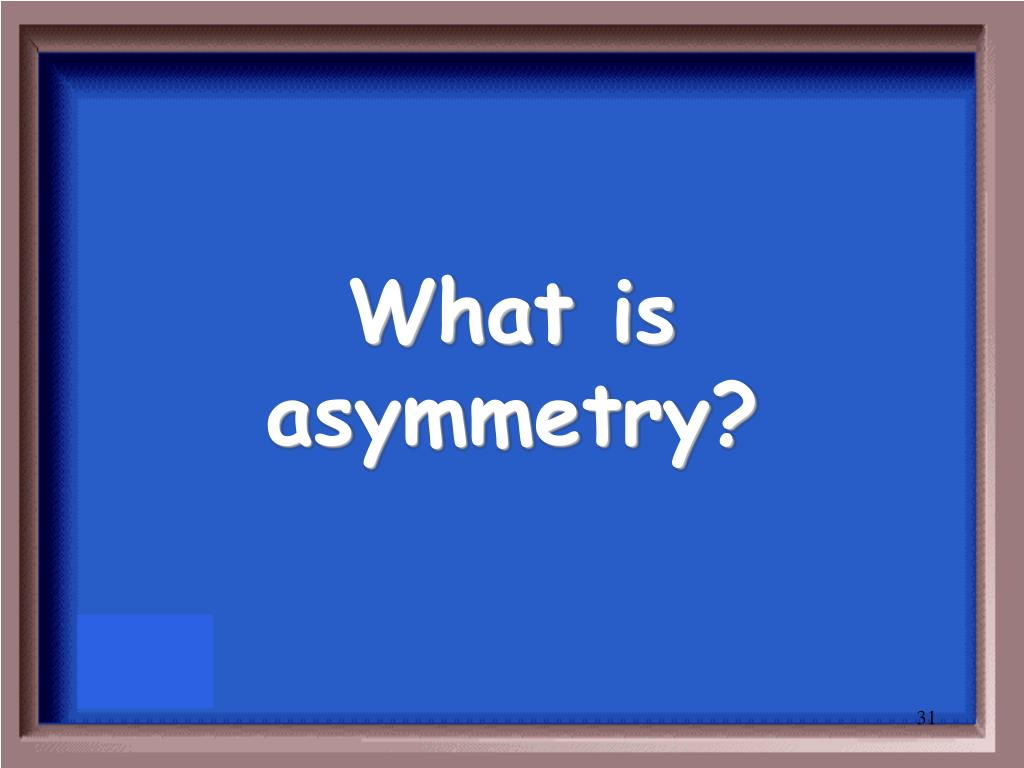 What is asymmetry?