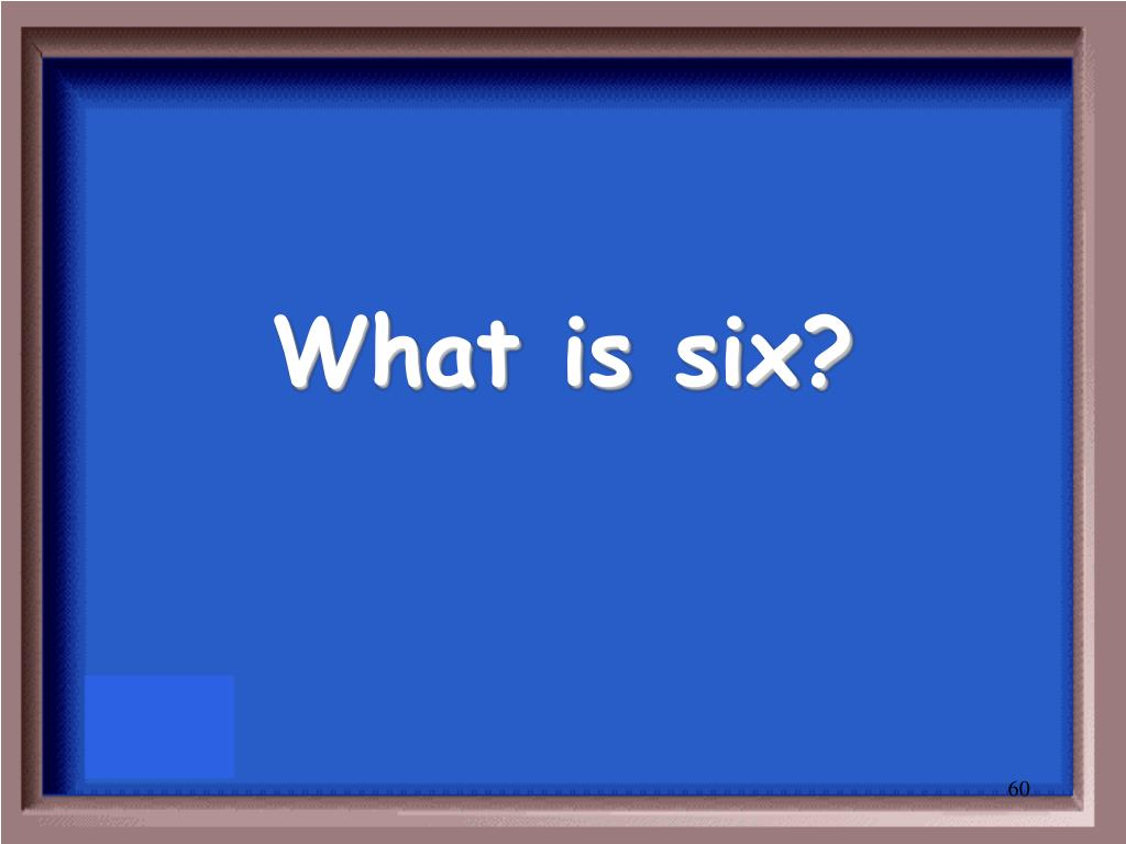 What is six?