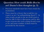 question how could brillo box be art danto s first thoughts p 5