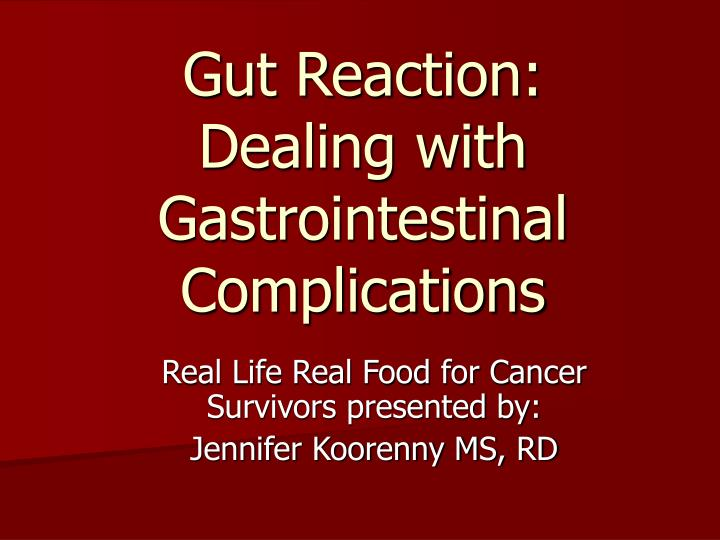 Gut reaction dealing with gastrointestinal complications
