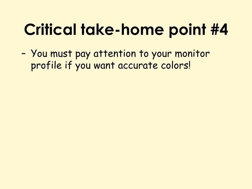 Critical take-home point #4