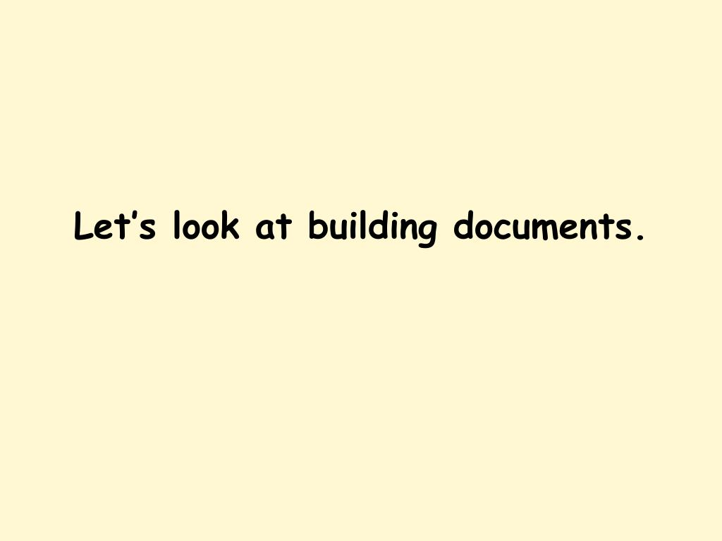 Let's look at building documents.