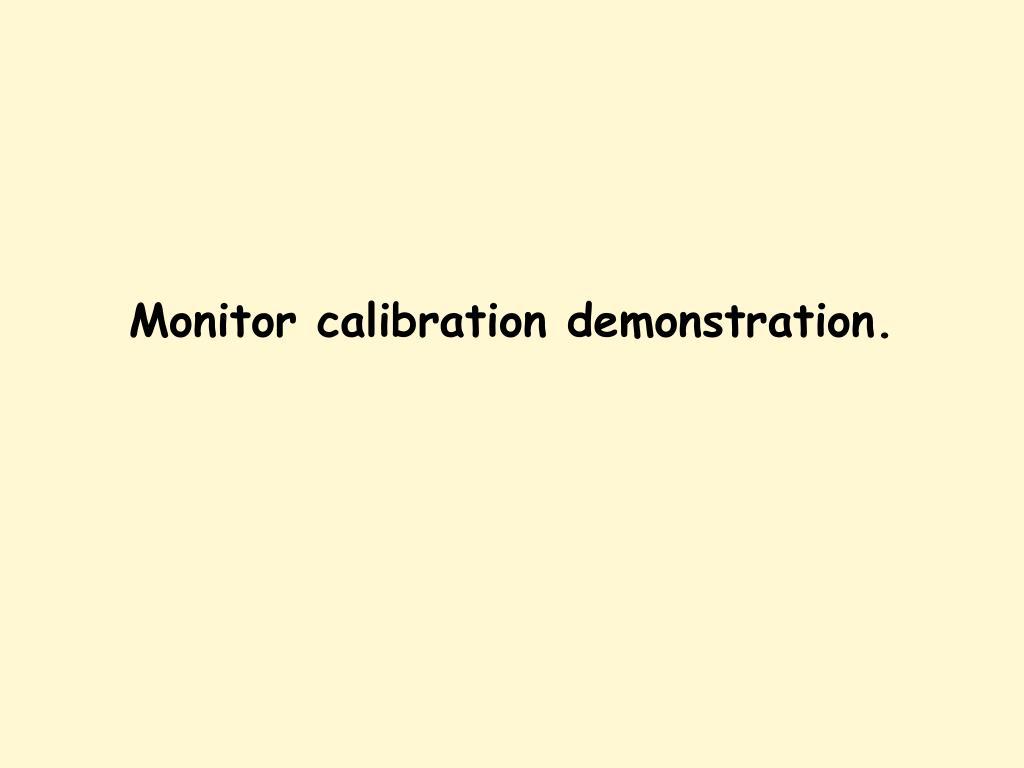 Monitor calibration demonstration.