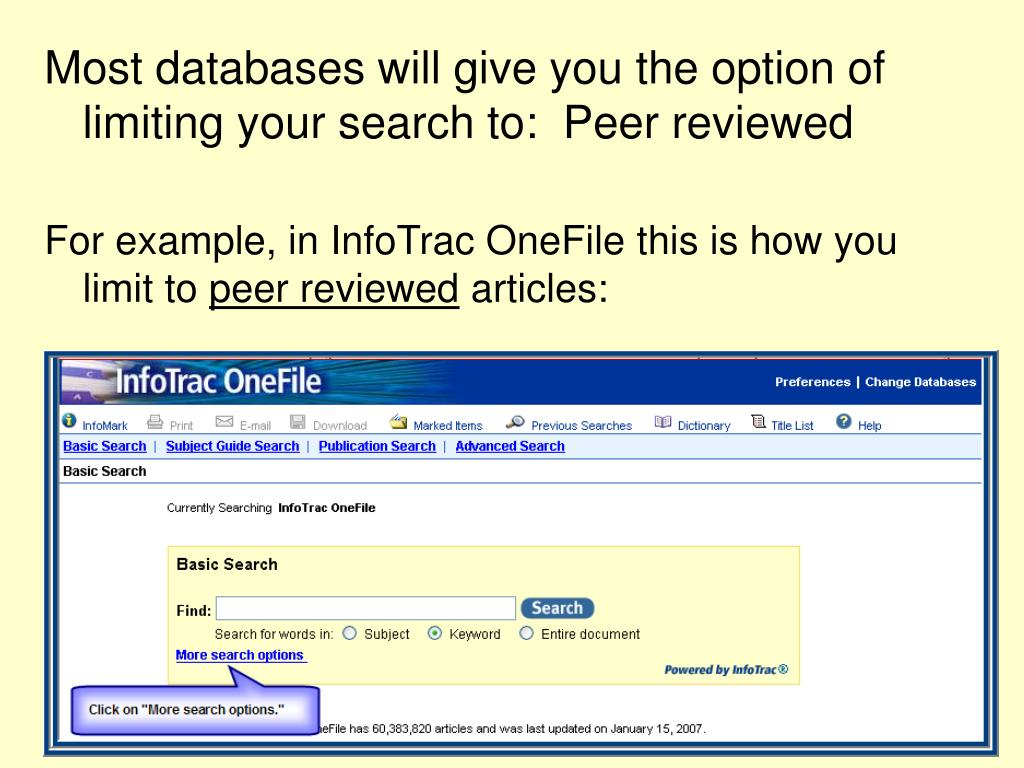 Most databases will give you the option of limiting your search to:  Peer reviewed