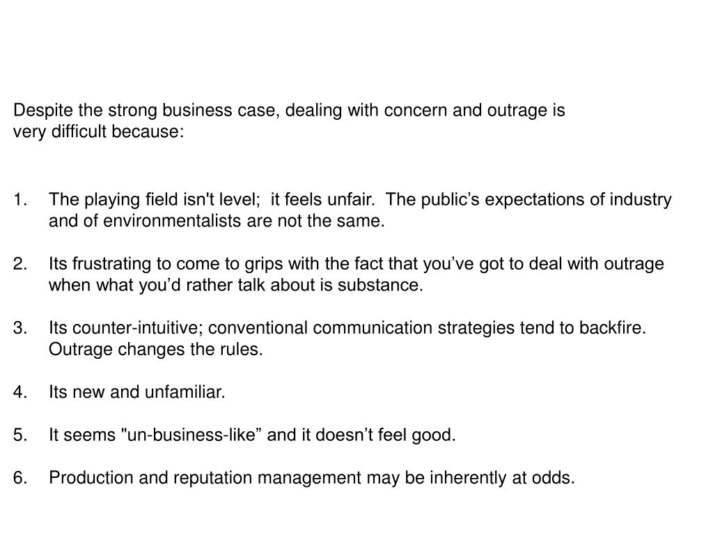 Despite the strong business case, dealing with concern and outrage is very difficult because: