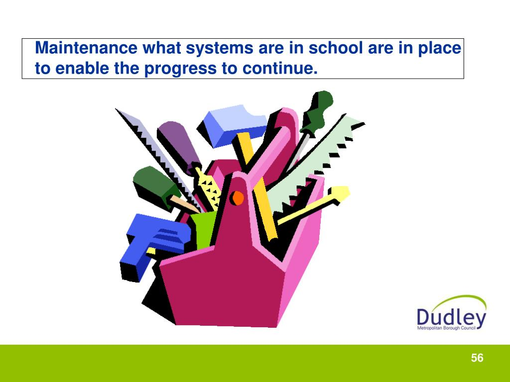 Maintenance what systems are in school are in place to enable the progress to continue.